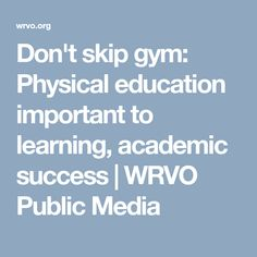 Don't skip gym: Physical education important to learning, academic success | WRVO Public Media