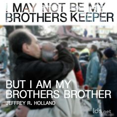 """I may not be my brother's keeper, but I am my brother's brother."" #ElderHolland #LDSConf"