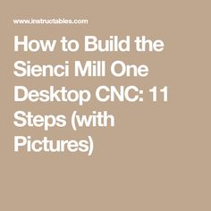 How to Build the Sienci Mill One Desktop CNC: 11 Steps (with Pictures)