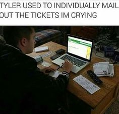 BLESS THIS MAN that means that those people got tickets that TYLER TOUCHED UGH NO FAIR