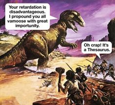 Thesaurus, All, and You: Your retardation is disadvantageous. l propound you all vamoose with great importunity. Oh crap! It's a Thesaurus. Grammar Jokes, Funny Jokes, It's Funny, Grammar Book, That's Hilarious, Daily Funny, Sarcastic Humor, Facts For Kids, Fresh Memes