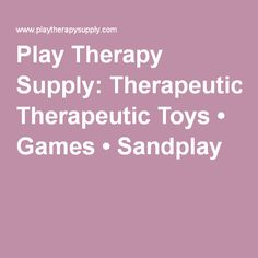 Play Therapy Supply: Therapeutic Toys • Games • Sandplay