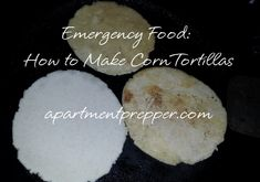 Emergency Food: How to Make Corn Tortillas | Apartment Prepper | #prepbloggers #recipe