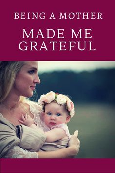 Being a mother made me grateful.