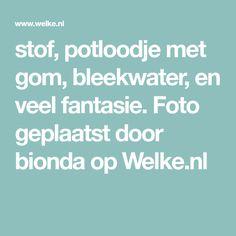 stof, potloodje met gom, bleekwater, en veel fantasie. Foto geplaatst door bionda op Welke.nl