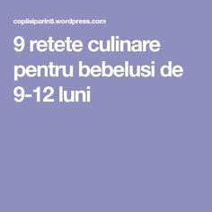 9 retete culinare pentru bebelusi de 9-12 luni Baby Food Recipes, Recipes For Baby Food