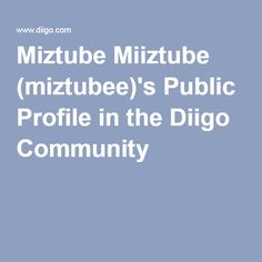 Miztube Miiztube (miztubee)'s Public Profile in the Diigo Community