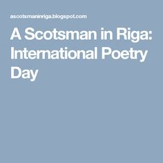 A Scotsman in Riga: International Poetry Day