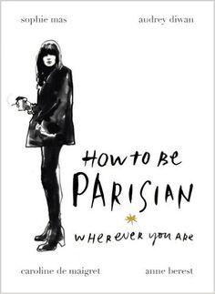 How To Be Parisian: Wherever You Are: Amazon.de: Anne Berest, Audrey Diwan, Caroline de Maigret, Sophie Mas: Fremdsprachige Bücher
