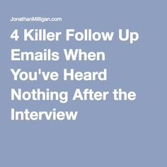 4 Killer Follow Up Emails When You've Heard Nothing After the Interview