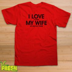 I Love It When My Wife Lets Me Play Poker Tshirt Card Game Tee Chips Beer Shirt Unisex by VineFreshTees, $13.99