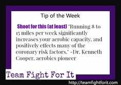 """Running 8 to 15 miles per week significantly increase your aerobic capacity, and positively effects many of the coronary risk factors."" - Dr. Kenneth Cooper, aerobics pioneer"