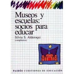 """1996 / Silvia Alderoqui publica """"Museos y escuelas socios para educar"""". #unaymuchashistorias"""