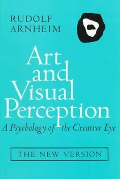 Art and Visual Perception: A Psychology of the Creative Eye, The New Version, Second edition, Revised and Enlarged - AbeBooks - Arnheim, Rudolf: 0520026136