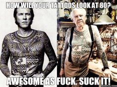 Ha! Doesn't matter what others think tattoos are an art piece for the person they are on not to please others