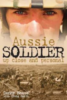 "Read ""Aussie Soldier Up Close and Personal"" by Denny Neave, Craig Smith available from Rakuten Kobo. Spanning a long history of wars, battles, and peacekeeping missions around the world, Aussie Soldier Up Close and Person."
