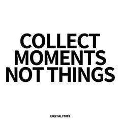 collect moments not things - inspirational quotes for moms. Read these on hard mom days Motherhood Quotes Inspirational, Quotes About Motherhood, Care Quotes, Mom Quotes, Best Quotes, Mother Quotes, Awesome Quotes, Feeling Like A Failure, Pinterest Memes