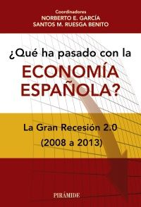 ¿Qué ha pasado con la economía española? : la gran recesión 2.0 (2008-2013) / coordinadores, Norberto E. García, Santos M. Ruesga Benito (2014)