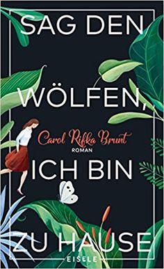 Sag den Wölfen, ich bin zu Hause: Roman: Amazon.de: Carol Rifka Brunt, Frauke Brodd: Bücher