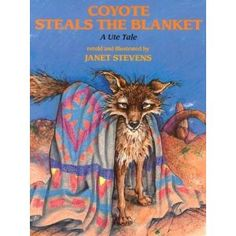 Coyote Steals a Blanket. Many of the tales of Coyote, the Trickster god of western Native America, feature the mischief-maker serving as a foil for proud heroes...or getting his own come-uppance as a bad example on order to reinforce the good.