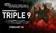Triple 9 2016 is a  American crime suspenseful story drama film directed by John Hillcoat and on paper by Matt Cook.