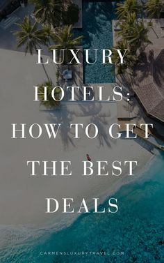 Tips for Getting the Best Deals at Luxury Hotels in Europe |  Luxury Travel Blogger - Carmen Edelson #luxurytravel #hoteldeals