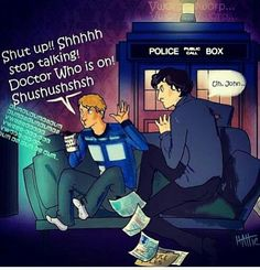 This would totally happen, you are so absorbed in watching Doctor Who, you wouldn't even notice the Tardis in your living room and the doctor sitting right next to you stealing a handful of your popcorn.