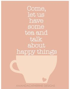 drink tea & talk about happy things