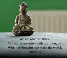 We are what we think, all that we are arises with our thoughts, with our thoughts we make the world.. - Buddha