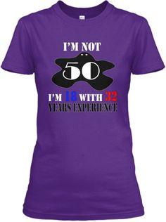 Not 50 but 18! | Teespring http://www.limitedshirtdeals.com/Not50