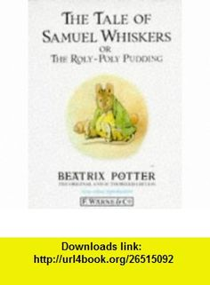 The Tale of Samuel Whiskers or The Roly-Poly Pudding (Potter 23 Tales) (9780723234753) Beatrix Potter , ISBN-10: 0723234752  , ISBN-13: 978-0723234753 ,  , tutorials , pdf , ebook , torrent , downloads , rapidshare , filesonic , hotfile , megaupload , fileserve