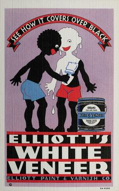 Advertisement for Elliott's White Veneer<br>Beyond Belief: Racist, Sexist, Rude, Crude and Dishonest, The Golden Age of Madison Avenue by Charles Saatchi, Published by Booth Clibborn Editions £25.
