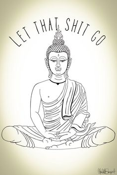 Let That Shit Go // Meditating Buddha // Yoga Zen by Clarafornia