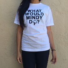 What Would Mindy Do T-Shirt by TotallyGoodTime on Etsy