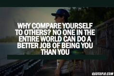 don't compare urself to anyone