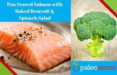 Paleo Secret Recipe: Pan Seared Salmon with Baked Broccoli & Spinach Salad (Paleo, GF)