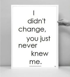 """It works both ways:  """"You didn't change. You just stopped pretending."""""""