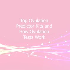 Top Ovulation Predictor Kits and How Ovulation Tests Work