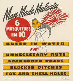 Man-Made Malaria. 6 mosquitoes in 10 breed in water in unnecessary ruts, abandoned roads, blocked ditches, fox and shell holes. U.S. Navy, Bureau of Medicine & Surgery, U.S. Government Printing Office, United States, 1945. Here, an anopheles mosquito is given the stereotypical features of the Japanese enemy and has the rising sun of the Japanese imperial flag on his wings.