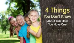 4 things you don't know about kids until you have one