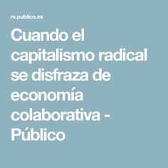 Cuando el capitalismo radical se disfraza de economía colaborativa - Público Tax Haven, Sharing Economy, Advertising