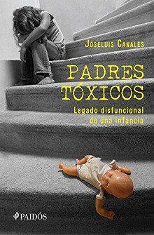 Descargar Padres Toxicos Joseluis Canales 2014 En Pdf Y Epub Gratis Descarga Directa Del Libro Padres Toxi Libros Para Padres Libros Libros De Psicologia