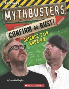Mythbusters: Confirm or Bust! Science Fair Book #2 (Mythbusters Science Fair Book) (9780545433976) Science Fair Book #2 Bust or Confirm urban legends Method for making Science fun step-by-step instruction Experiments to try safely at home