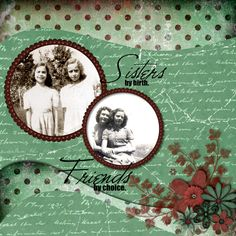 Sisters by Birth, Friends by Choice...curved polka dot strips reinforce the look of circularly cropped photos.