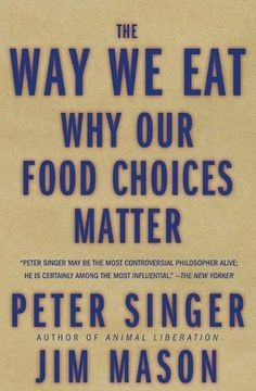 """""""The Way We Eat: Why Our Food Choices Matter"""" by Peter Singer"""