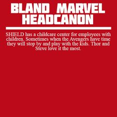 Bland Marvel Headcanons — SHIELD has a childcare center for employees with...