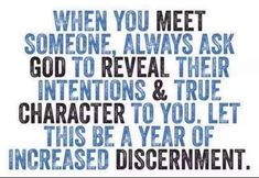 When you meet someone, always ask God to reveal their intentions & true character to you. Let this be a year of increased discernment. Prayer Quotes, Faith Quotes, Bible Quotes, Bible Verses, Scriptures, Wisdom Quotes, Positive Quotes, Motivational Quotes, Inspirational Quotes