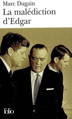 La Malédiction d'Edgar de Marc Dugain, où la vie d'Edgar Hoover vue par son bras droit et amant. Passionnant.