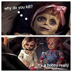 #Killing is a hobby, really. #Chucky