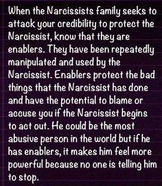 If you know a narcissist and have reached out to their family for help and they do NOTHING…yes, they are enablers AND enjoy the pain the narcissist brings to other's lives.